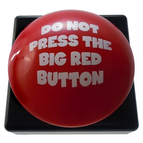 DO NOT PRESS THE BIG RED BUTTON